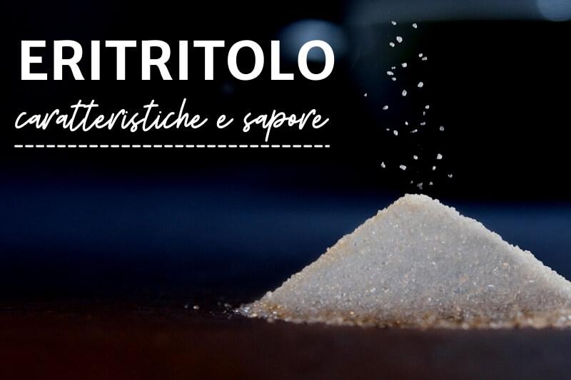 Eritritolo: caratteristiche e sapore